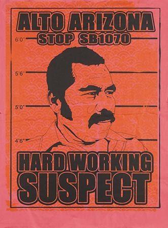 Artist Unknown, Alto Arizona / Stop SB1070 Hard Working Suspect, circa 2010. Silkscreen. United States.
