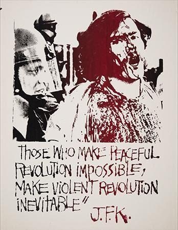 Artist Unknown, Those Who Make Peaceful Revolution Impossible, Make Violent Revolution Inevitable, 1970. Silkscreen. Berkeley, CA.